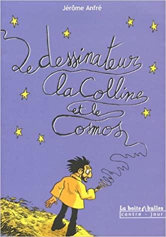 le dessinateur, la coline et le cosmos de Jérôme Anfré